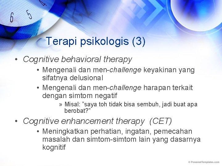 Terapi psikologis (3) • Cognitive behavioral therapy • Mengenali dan men-challenge keyakinan yang sifatnya