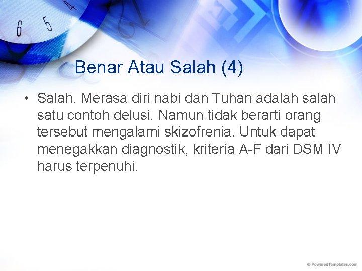 Benar Atau Salah (4) • Salah. Merasa diri nabi dan Tuhan adalah satu contoh