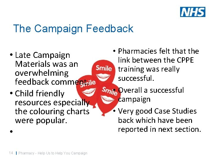 The Campaign Feedback • Late Campaign Materials was an overwhelming feedback comment. • Child