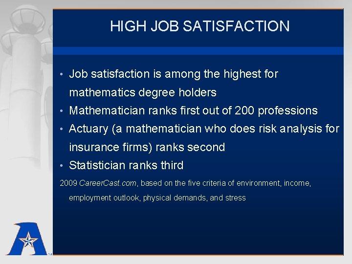 HIGH JOB SATISFACTION • Job satisfaction is among the highest for mathematics degree holders
