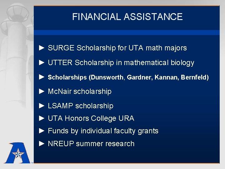 FINANCIAL ASSISTANCE ► SURGE Scholarship for UTA math majors ► UTTER Scholarship in mathematical