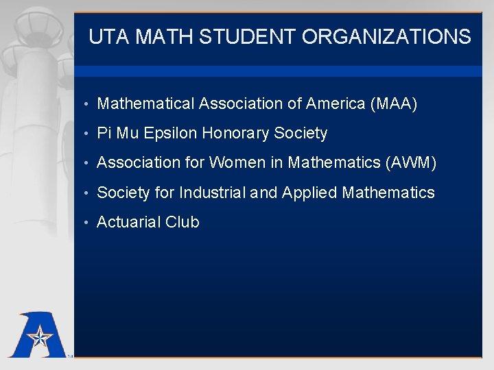 UTA MATH STUDENT ORGANIZATIONS • Mathematical Association of America (MAA) • Pi Mu Epsilon