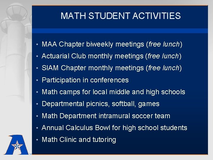 MATH STUDENT ACTIVITIES • MAA Chapter biweekly meetings (free lunch) • Actuarial Club monthly