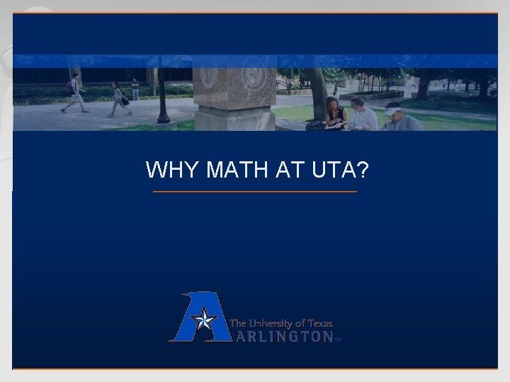 WHY MATH AT UTA?