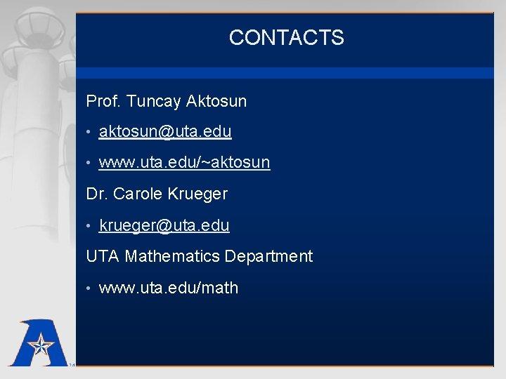 CONTACTS Prof. Tuncay Aktosun • aktosun@uta. edu • www. uta. edu/~aktosun Dr. Carole Krueger