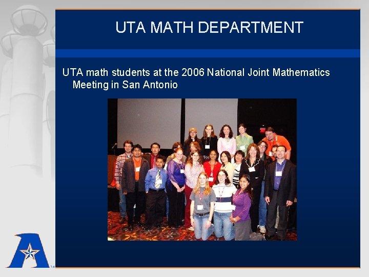 UTA MATH DEPARTMENT UTA math students at the 2006 National Joint Mathematics Meeting in