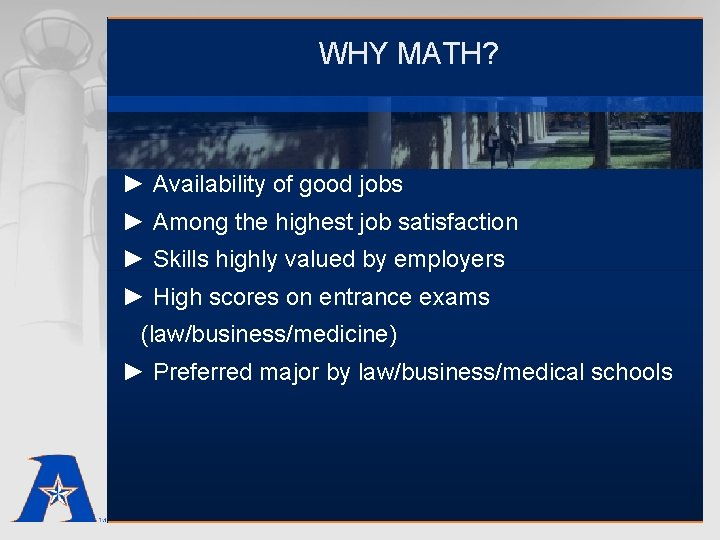 WHY MATH? ► Availability of good jobs ► Among the highest job satisfaction ►