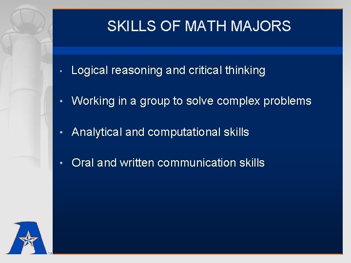 SKILLS OF MATH MAJORS • Logical reasoning and critical thinking • Working in a