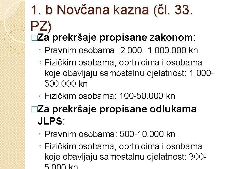 1. b Novčana kazna (čl. 33. PZ) �Za prekršaje propisane zakonom: ◦ Pravnim osobama-: