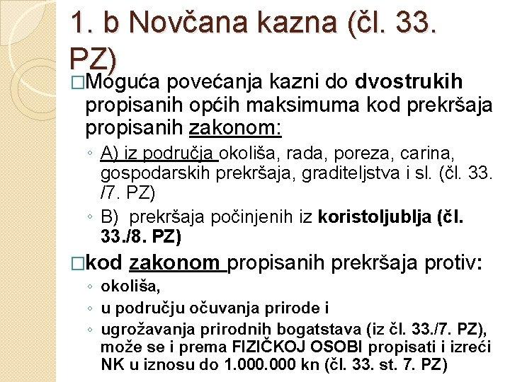 1. b Novčana kazna (čl. 33. PZ) �Moguća povećanja kazni do dvostrukih propisanih općih