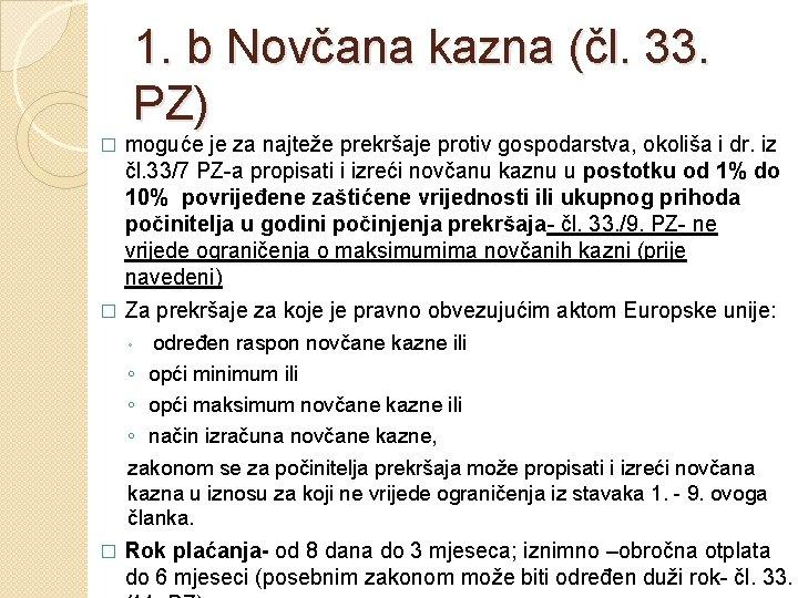 1. b Novčana kazna (čl. 33. PZ) moguće je za najteže prekršaje protiv gospodarstva,