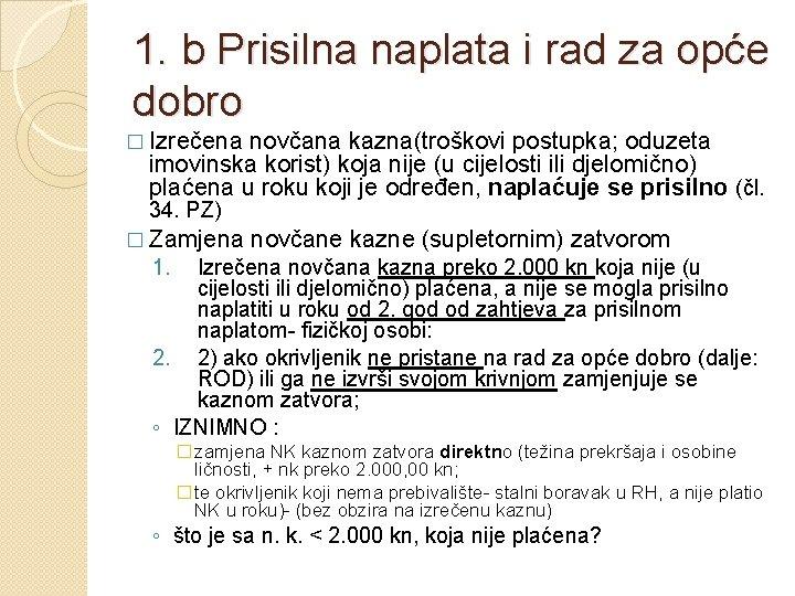 1. b Prisilna naplata i rad za opće dobro � Izrečena novčana kazna(troškovi postupka;