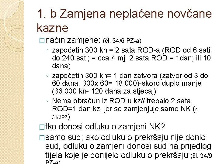 1. b Zamjena neplaćene novčane kazne �način zamjene: (čl. 34/6 PZ-a) ◦ započetih 300
