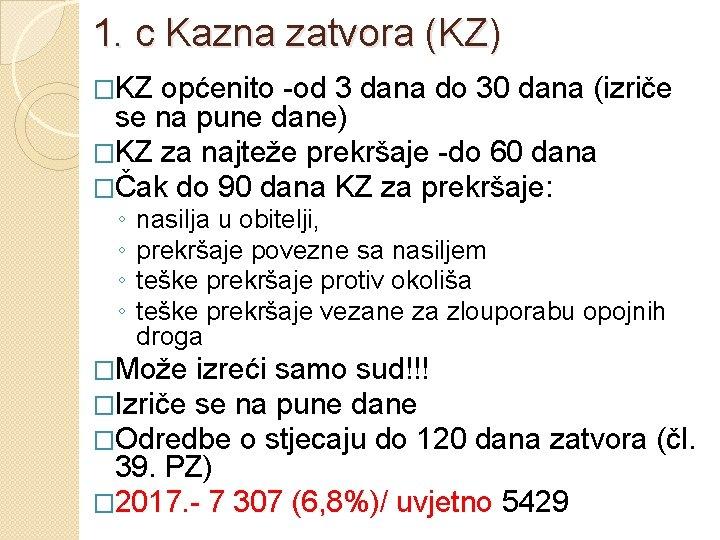 1. c Kazna zatvora (KZ) �KZ općenito -od 3 dana do 30 dana (izriče