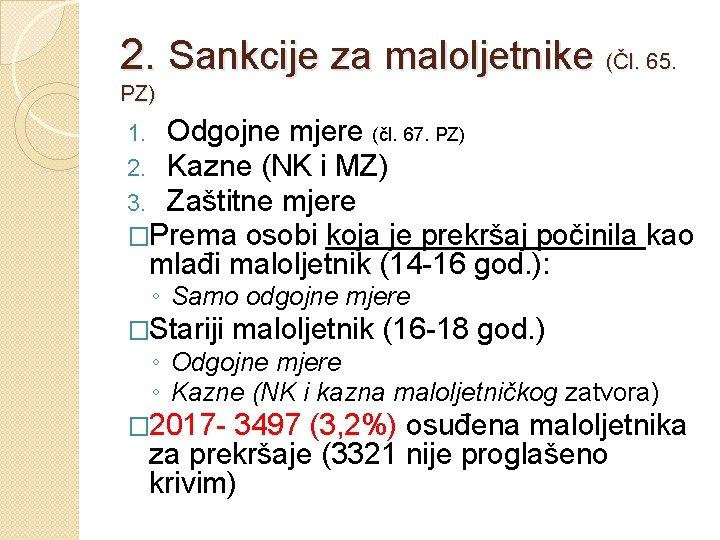 2. Sankcije za maloljetnike (Čl. 65. PZ) 1. Odgojne mjere (čl. 67. PZ) 2.