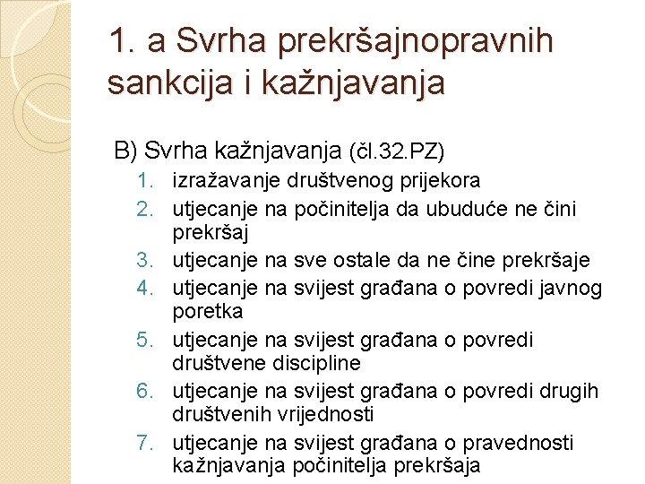 1. a Svrha prekršajnopravnih sankcija i kažnjavanja B) Svrha kažnjavanja (čl. 32. PZ) 1.