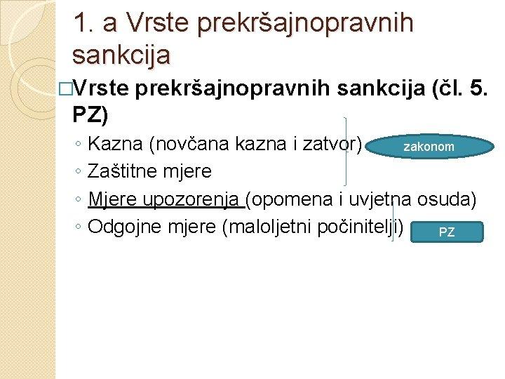 1. a Vrste prekršajnopravnih sankcija �Vrste prekršajnopravnih sankcija (čl. 5. PZ) ◦ ◦ Kazna