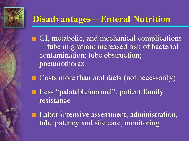 Disadvantages—Enteral Nutrition n GI, metabolic, and mechanical complications —tube migration; increased risk of bacterial