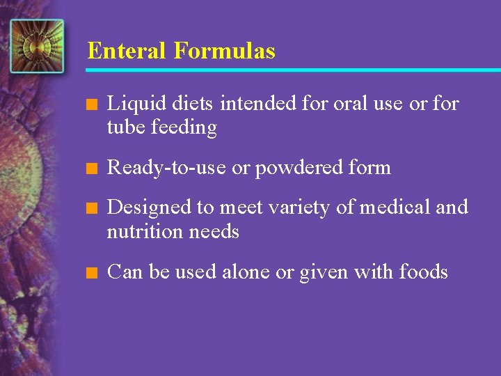 Enteral Formulas n Liquid diets intended for oral use or for tube feeding n