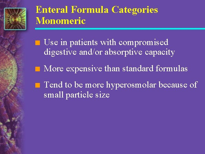 Enteral Formula Categories Monomeric n Use in patients with compromised digestive and/or absorptive capacity