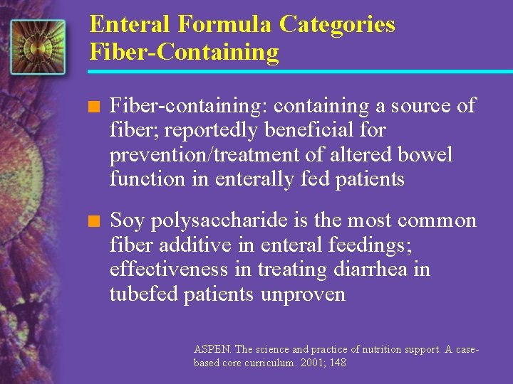 Enteral Formula Categories Fiber-Containing n Fiber-containing: containing a source of fiber; reportedly beneficial for