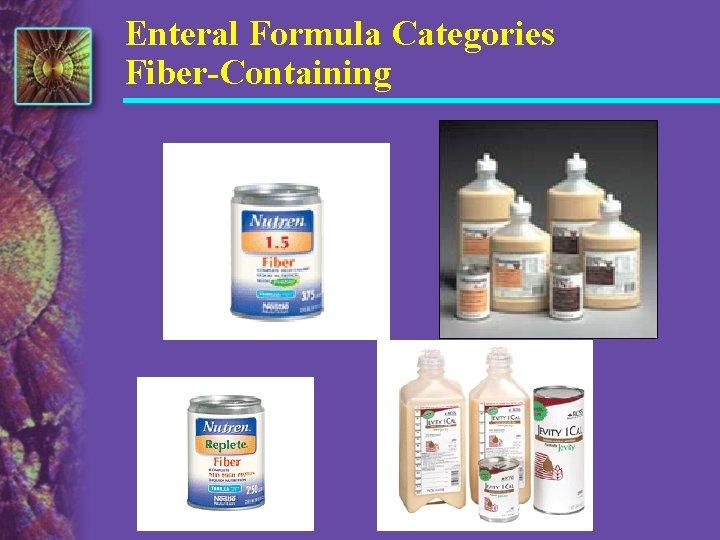Enteral Formula Categories Fiber-Containing