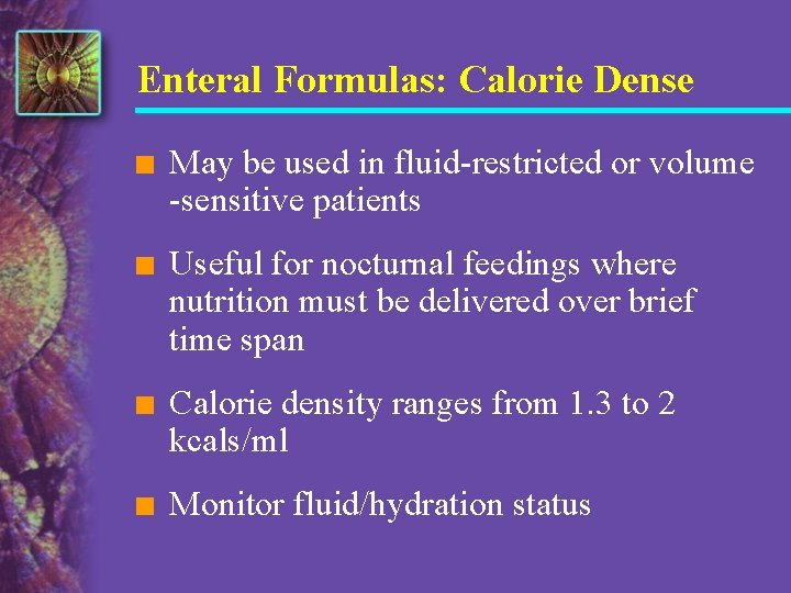 Enteral Formulas: Calorie Dense n May be used in fluid-restricted or volume -sensitive patients