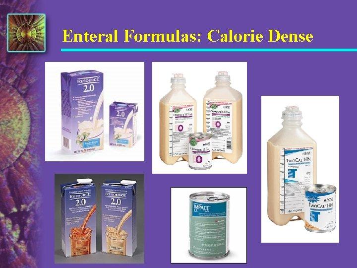 Enteral Formulas: Calorie Dense