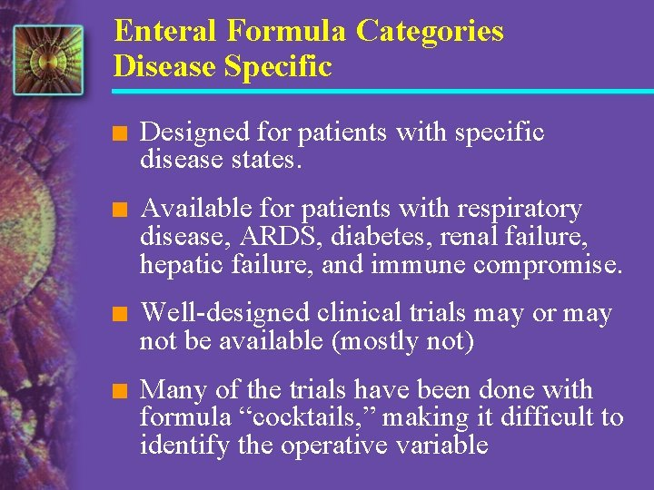 Enteral Formula Categories Disease Specific n Designed for patients with specific disease states. n