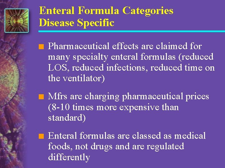 Enteral Formula Categories Disease Specific n Pharmaceutical effects are claimed for many specialty enteral