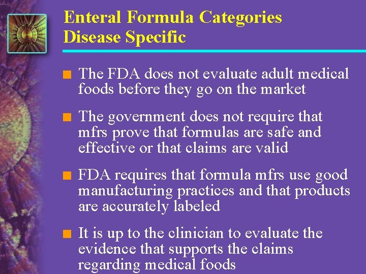 Enteral Formula Categories Disease Specific n The FDA does not evaluate adult medical foods