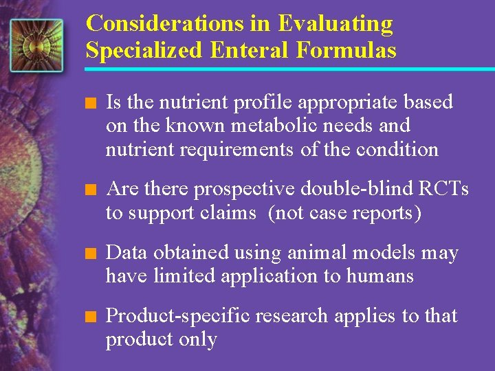 Considerations in Evaluating Specialized Enteral Formulas n Is the nutrient profile appropriate based on