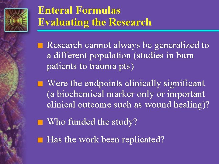 Enteral Formulas Evaluating the Research n Research cannot always be generalized to a different