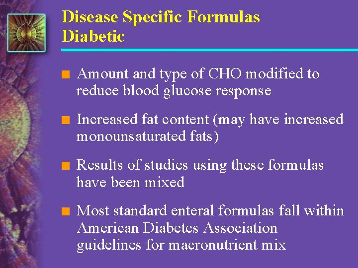 Disease Specific Formulas Diabetic n Amount and type of CHO modified to reduce blood