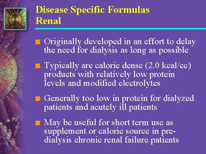 Disease Specific Formulas Renal n Originally developed in an effort to delay the need