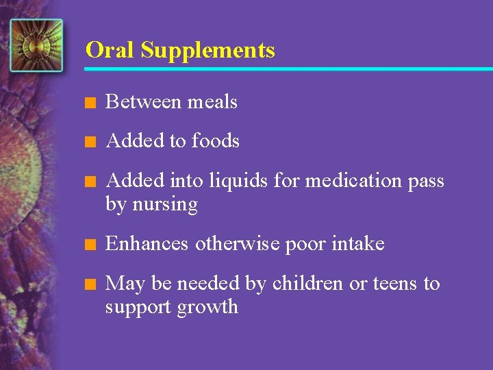 Oral Supplements n Between meals n Added to foods n Added into liquids for