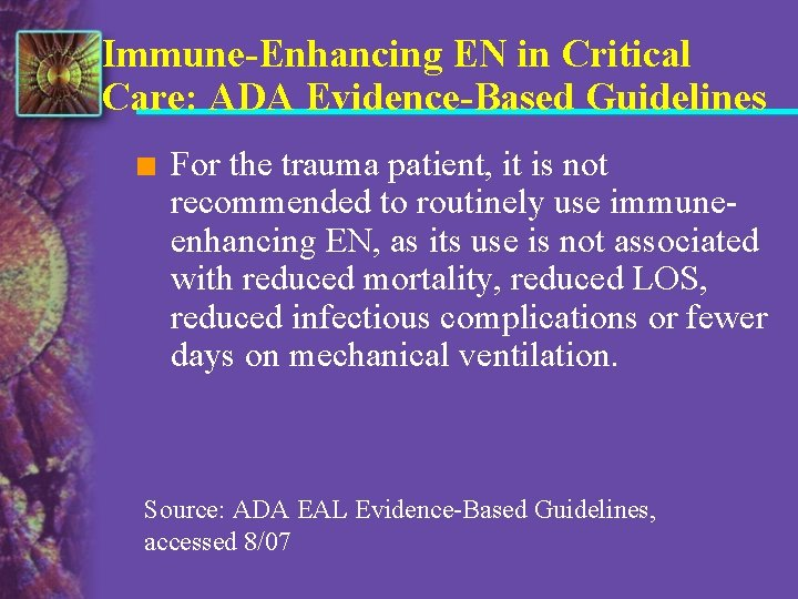 Immune-Enhancing EN in Critical Care: ADA Evidence-Based Guidelines n For the trauma patient, it