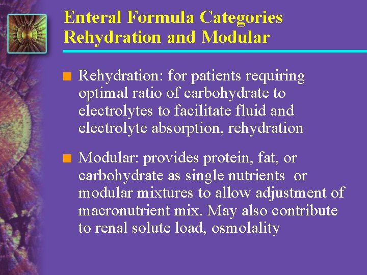 Enteral Formula Categories Rehydration and Modular n Rehydration: for patients requiring optimal ratio of