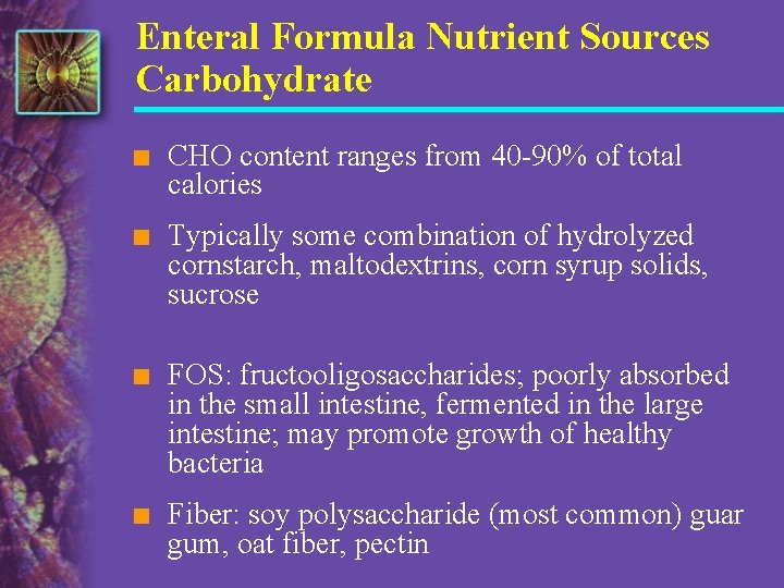 Enteral Formula Nutrient Sources Carbohydrate n CHO content ranges from 40 -90% of total