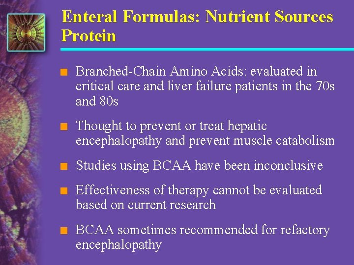 Enteral Formulas: Nutrient Sources Protein n Branched-Chain Amino Acids: evaluated in critical care and