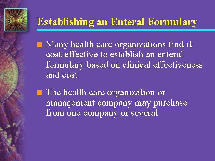 Establishing an Enteral Formulary n Many health care organizations find it cost-effective to establish