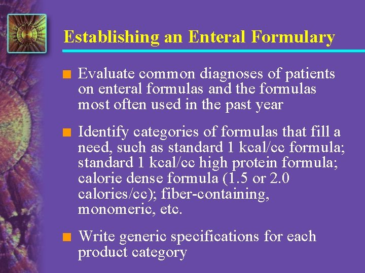 Establishing an Enteral Formulary n Evaluate common diagnoses of patients on enteral formulas and