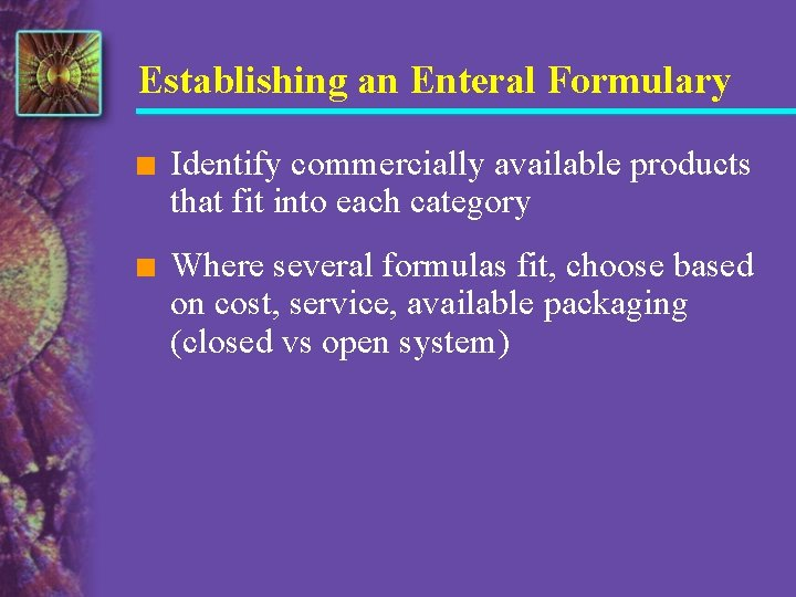 Establishing an Enteral Formulary n Identify commercially available products that fit into each category