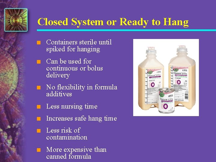 Closed System or Ready to Hang n Containers sterile until spiked for hanging n