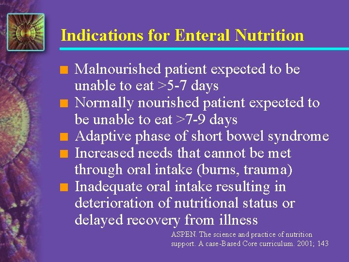 Indications for Enteral Nutrition n n Malnourished patient expected to be unable to eat