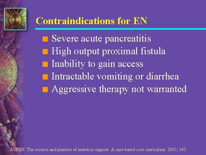 Contraindications for EN n n n Severe acute pancreatitis High output proximal fistula Inability