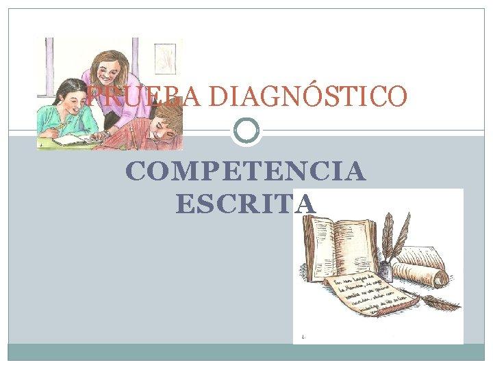 PRUEBA DIAGNÓSTICO COMPETENCIA ESCRITA
