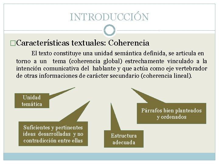 INTRODUCCIÓN �Características textuales: Coherencia El texto constituye una unidad semántica definida, se articula en