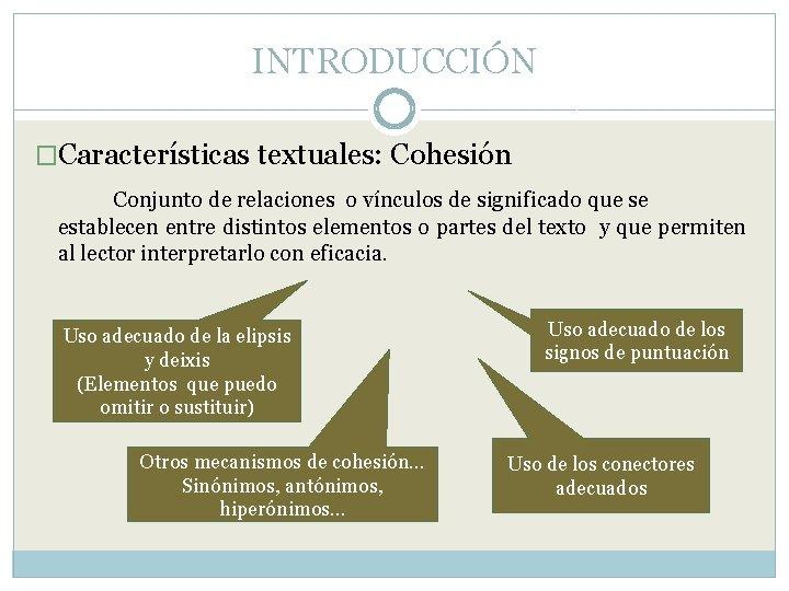 INTRODUCCIÓN �Características textuales: Cohesión Conjunto de relaciones o vínculos de significado que se establecen