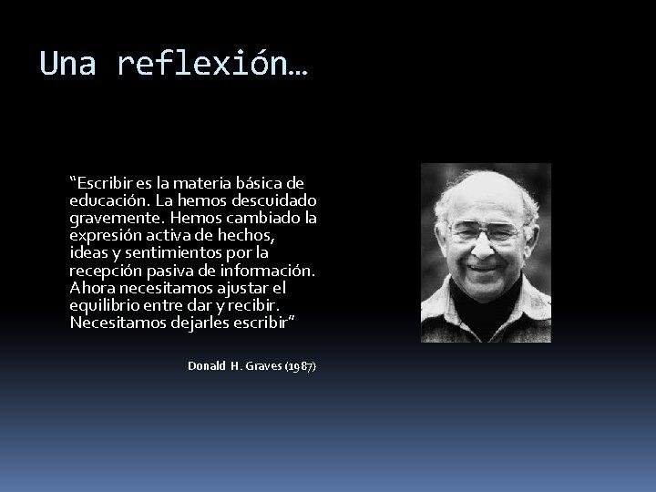 """Una reflexión… """"Escribir es la materia básica de educación. La hemos descuidado gravemente. Hemos"""